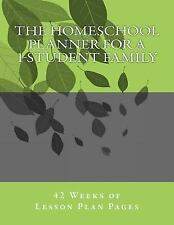 The Homeschool Planner for a 1-Student Family : 42 Weeks of Lesson Plan Pages...