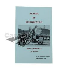 Alaska by Motorcycle: How to Motorcycle to Alaska by Gregory W. Frazier...