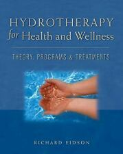 Hydrotherapy for Health and Wellness: Theory, Programs and Treatments, Eidson, R