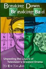 Breaking down Breaking Bad : Unpeeling the Layers of Television's Greatest...