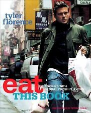 Eat This Book : Cooking with Global Fresh Flavors by Tyler Florence
