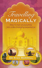 Travelling Magically: How to Turn Your Journey into a Life-changing...
