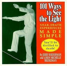 101 Ways to See the Light: Near-Death Experiences Made Simple