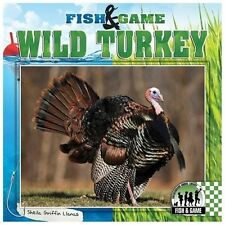 Fish and Game: Wild Turkey by Sheila Griffin Llanas (2014, Hardcover)