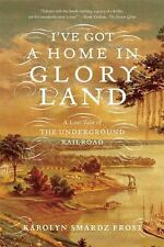 I've Got a Home in Glory Land: A Lost Tale of the Underground Railroad, Frost, K