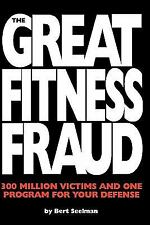 The Great Fitness Fraud: 300 Million Victims and One Program for Your Defense, B