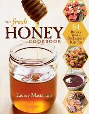 The Fresh Honey Cookbook : 84 Recipes from a Beekeeper's Kitchen by Laurey...