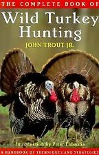 The Complete Book of Wild Turkey Hunting, Trout Jr., John, Good Book
