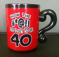 How the #*@!! Did I Get To Be 40  40th Birthday Mug w/ Question Mark Handle