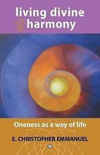 Living Divine Harmony : Oneness As a Way of Life by E. Christopher Emmanuel...