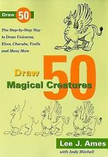 Draw 50 Magical Creatures: The Step-by-Step Way to Draw Unicorns, Elve-ExLibrary