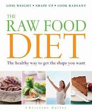 The Raw Food Diet: The Healthy Way to Get the Shape You Want, Bailey, Christine,