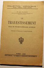 SEXE/LE TRAVESTISSEMENT/ESSAI DE PSYCHO-PATHOLOGIE/DR MASSON/ED HIPPOCRATE/1935/