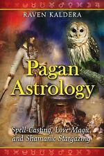 NEW - Pagan Astrology: Spell-Casting, Love Magic, and Shamanic Stargazing