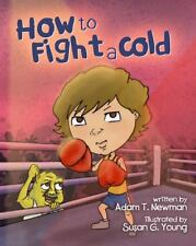 How to Fight a Cold by Adam T. Newman (2013, Paperback)