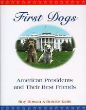 First Dogs : American Presidents and Their Best Friends by Roy Rowan and Broo...