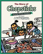 The Story of Chopsticks : Amazing Chinese Inventions by Ying Compestine...