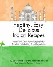 Healthy, Easy, Delicious Indian Recipes : Make Your Own Indian Food with...