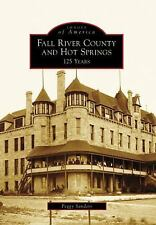 Images of America: Fall River County and Hot Springs : 125 Years by Peggy...