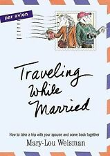 Traveling While Married : How to Take a Trip with Your Spouse and Come Back...