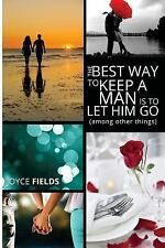 The Best Way to Keep a Man Is to Let Him Go (among Other Things) by Joyce...