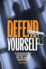 Defend Yourself: A Comprehensive Security Plan for the Armed Homeowner by Pincus