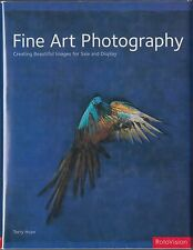 Fine Art Photography : Creating Beautiful Images for Sale and Display HC/DJ 1ST