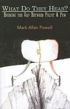 What Do They Hear? : Bridging the Gap Between Pulpit and Pew by Mark Allan...