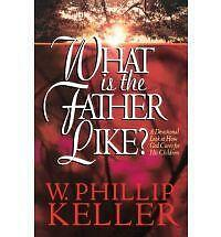 What is the Father Like?: A Devotional Look at How God Cares for His Children...