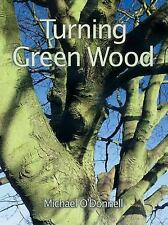 Turning Green Wood by Michael O'Donnell (2000, Paperback)