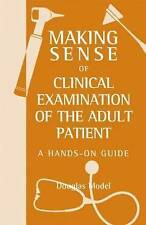 Making Sense of Clinical Examination of the Adult Patient: A Hands on Guide, Dou