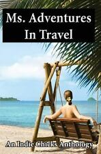 Ms. Adventures in Travel : Indie Chicks Anthology by Louise Voss, Linda...