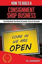How to Build a Consignment Shop Business (Special Edition) : The Only Book...