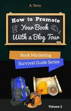 Book Marketing Survival Guide: How to Promote Your Book with a Blog Tour : A...