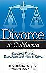 Divorce in California : The Legal Process, Your Rights, and What to Expect by...