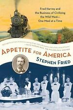 Appetite for America : Fred Harvey and the Business of Civilizing the Wild...