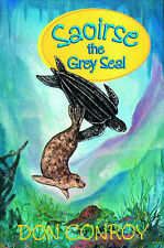 Don Conroy Saoirse, the Grey Seal: The Sea Life Trilogy (The sea trilogy) Very G
