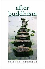 After Buddhism : Rethinking the Dharma for a Secular Age by Stephen Batchelor...