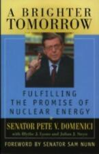 A Brighter Tomorrow: Fulfilling the Promise of Nuclear Energy Domenici, Pete V.