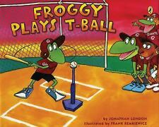 Froggy: Froggy Plays T-Ball by Frank Remkiewicz and Jonathan London (2009,...