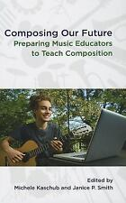 Composing Our Future: Preparing Music Educators to Teach Composition