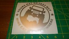 Yours May Go Fast But Mine Can Go Anywhere - Vinyl Decal for Jeep - Wrangler