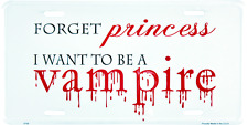 Forget Princess I want to be a Vampire License Plate Sign MADE IN THE USA