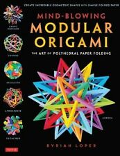 Mind-Blowing Modular Origami: The Art of Polyhedral Paper Folding by Byriah Lope