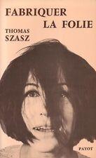 FABRIQUER LA FOLIE PAR THOMAS SZASZ ÉDITION PAYOT BIBLIOTHÈQUE SCIENTIFIQUE 1976