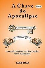 A Chave Do Apocalipse : Um Estudo Moderno, Amplo e Cientifico Sobre o...