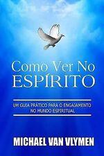 Como Ver No Espirito : Um Guia Pratico para o Engajamento Do Mundo Espiritual...
