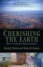 Cherishing the Earth: How to Care for God's Creation,Margot R. Hodson, Martin J.