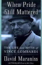 When Pride Still Mattered : A Life of Vince Lombardi by David Maraniss (1999,...