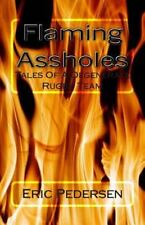 Flaming A******* : Tales of a Degenerate Rugby Team by Eric Pedersen (2014,...